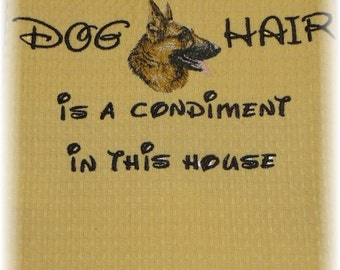 Dog Hair is a Condiment - Tea Towel - Pets - Dogs -German Shepherd - Many Breeds Available