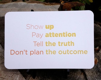 Show up, Pay attention, Tell the truth, Don't plan the outcome. Letterpress Quote Card by Full Circle Press