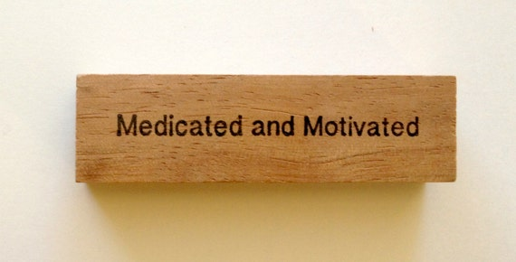 Mounted Rubber Stamp - MEDICATED AND MOTIVATED - Funny Saying Quote Greeting by Altered Attic sa-162m