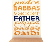 Father in Many Languages --Screenprinted Father's Day or Birthday Card