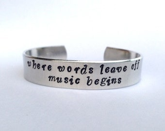 Where Words Leave Off Music Begins- Cuff Bracelet
