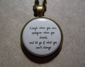 Laugh When You Can Apologize When You Should and Let Go Of What You Can't Change Necklace Inspiring Life Quote Necklace or Keychain