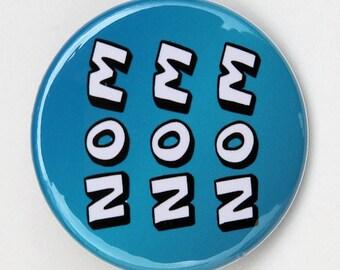 Nom Nom Nom - Pinback Button Badge 1 1/2 inch 1.5 - Flatback Magnet or Keychain