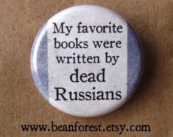 my favorite books were written by dead russians - pinback button badge