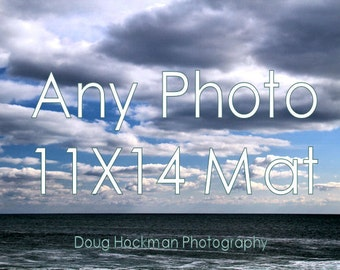Fine Art Photography, Any Photo on 11X14 Mat, Wall Art, Ready to Frame