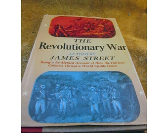 The Revolutionary War - Being a De-Mythed Account of How the Thirteen Colonies Turned a World Upside Down - as Told by James Street - Vinta