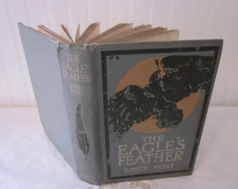 vintage The Eagle's Feather by Emily Post (Etiquette author). Antique 1910 First Edition HC collectible book, blue gray.
