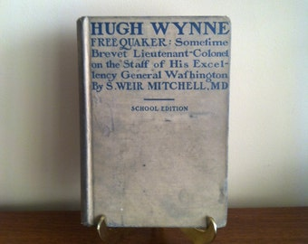 Hugh Wynne. Free Quaker: Sometimes Brevet Lieutenant-Colonel... Antique Book. HTF Book. 1922. Old Book for Display.  By. Weir Mitchell MD