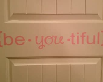 Be You Tiful Sign ~ Be You Tiful Wall Decal ~ Be-YOU-tiful Decal ~ Beautiful Wall Decal ~ Bathroom Decal ~ Girls Room Decor ~Beauty Wall Art