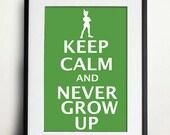 Keep Calm and Never Grow Up - Peter Pan