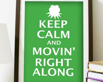 Digital Download - Keep Calm and Movin' Right Along - 8 x 10 print - The Muppets