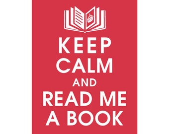 Keep Calm and Read Me a Book - 5x7 Art Print (featured in Cardinal Red) Buy 3 Get one Free keep calm art