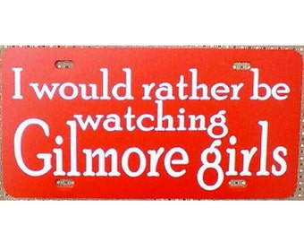 Gilmore Girls License Plate I would rather be watching Gilmore Girls Red Car Tag