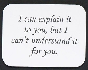 """Magnet says  """"I can explain it to you..."""", laser engraved, custom color"""