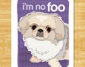 Pekingese Dog Art Print - I'm No Foo - Dog Pop Art Pekingese Gifts