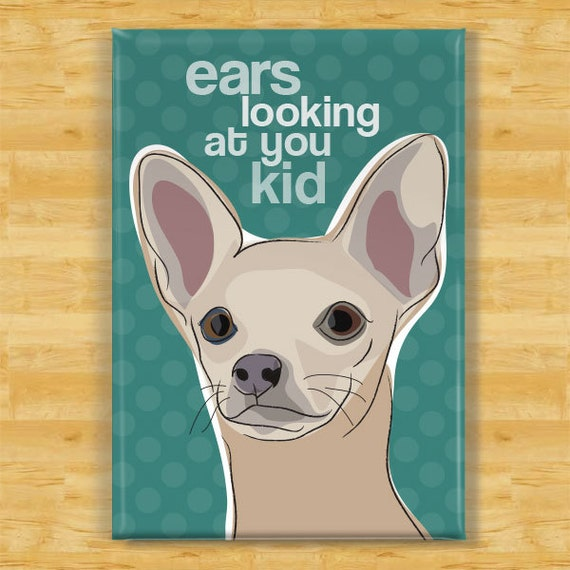 Chihuahua Magnet - Ears Looking At You Kid - Fawn Chihuahua Gifts Refrigerator Fridge Dog Magnets