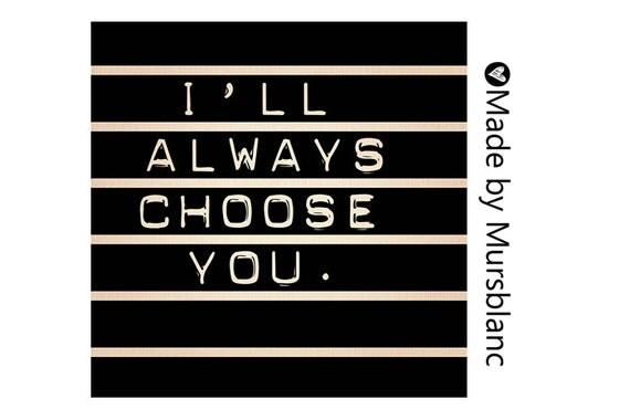 I'll Always Choose You - Typography Art Print - 8x8 print