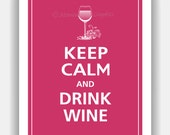Keep Calm and DRINK WINE Glass Print 8x10 (Regal Red featured--56 colors to choose from)
