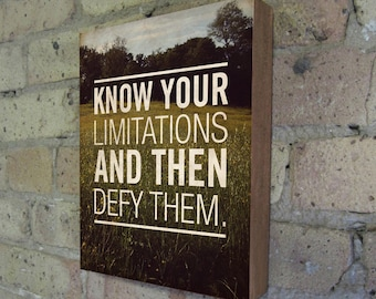 Inspirational Art - Know your limitations and then defy them - Motivational Art Wood Block Print - Quote Print