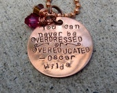 Oscar Wilde Quote - Overdressed and Overeducated - Hand Stamped Necklace -Made to Order-