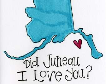 Did Juneau I Love You - A7 - FREE SHIPPING