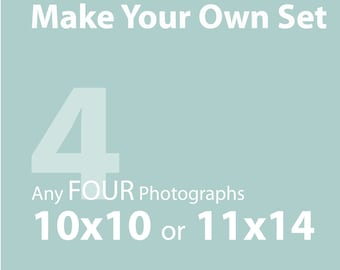 Make a set of FOUR (10x10, 10x15, or 11x14) - great gift idea, home decor, for the home - SAVE 25% off individual print price