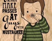 Girls Always Make Passes at Guys with Mustaches Art Print