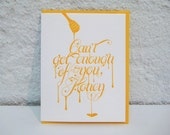 Can't get enough of you, Honey. Sweet -  Letterpress -  Love - Valentine -  Greeting Card - Valentine's Day - Sweetie - Delicious