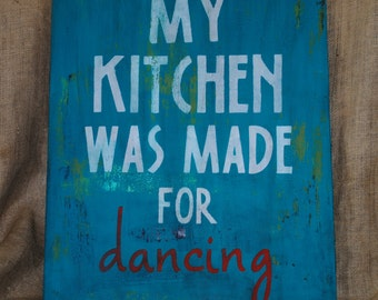 20x26 handpainted sign...kitchen sign...fun sign...dancing...turquoise and red