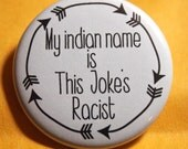 My indian name is This Joke's Racist pinback button