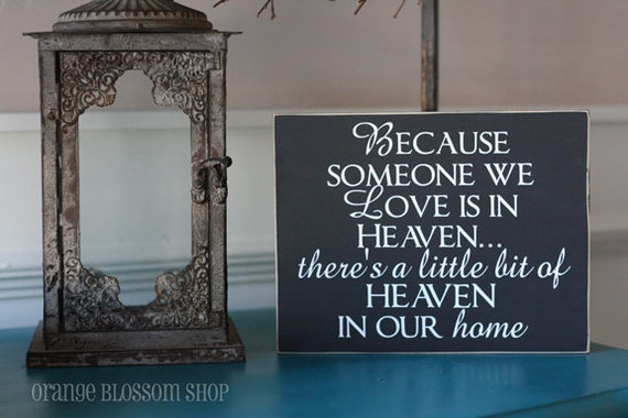 Because someone we love is in heaven, there's a little bit of heaven in our home wooden sign