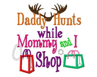 Daddy Hunts while Mommy and I Shop - Bag Appliques - Machine Embroidery Design - 8 Sizes