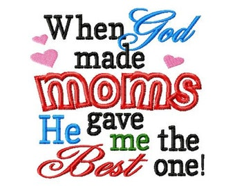 When God made MOMS He gave me the Best one - Machine Embroidery - 6 Sizes