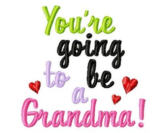 You're going to be a Grandma - Machine Embroidery - 8 Sizes