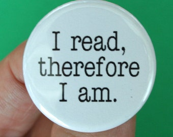 i read therefore i am pinback button. 1.25 inches.