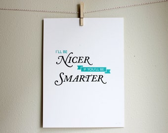 Silkscreen Poster - I'll Be Nicer If You'll Be Smarter