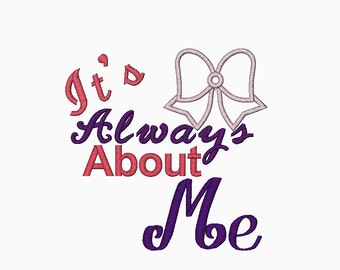 INSTANT DOWNLOAD It's Always About Me machine embroidery design in two sizes