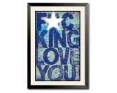 Valentine Gift Typography Art Print- Adult Language - F-CKING LOVE YoU - 11x17 fine art print SALE
