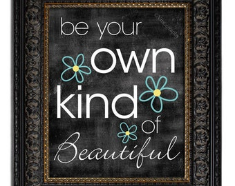 Be Your Own Kind of Beautiful, Typographic Poster, Art Print, Gift Idea, Dorm Room Decor, CHOOSE Your BACKGROUND COLOR