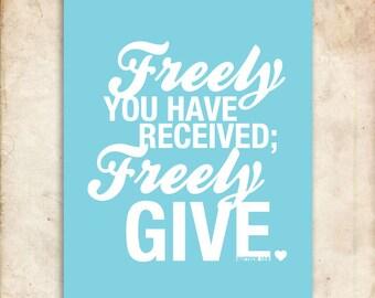 Freely give. Matthew 10:8. 8x10 Printable Christian Poster.Bible Verse.