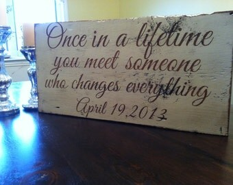 "Once in a lifetime you meet someone who changes everything ""wedding date"". Painted on barn wood"