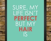 Perfect Hair Quote Print - Hair Stylist Gift - Salon Decor - Stylist Christmas Gift - Perfect Life - 8x10 - Cosmetology