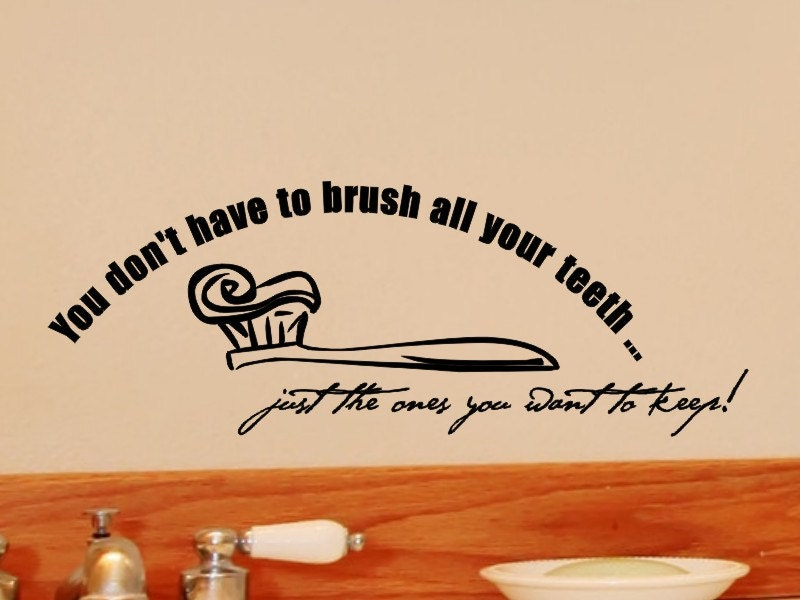 Brush Your Teeth Quotes: Bathroom Wall Decor You Dont Have To Brush All By Vgwalldecals