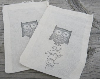 Set of 10 Hand stamped  Owl Always Love You Valentine Wedding Bag Muslin Party Favor Bags 100% organic made in america