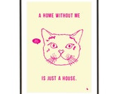 Pink kitty cat cute quote poster print art - A home without me - A3