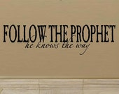 Follow the prophet he knows the way - CL004 wall decal quote