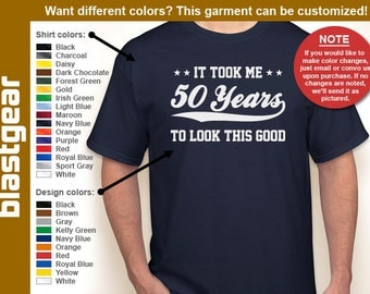 It Took Me 50 (or ANY #) Years To Look This Good T-shirt — Any color/Any size - Adult S, M, L, XL, 2XL, 3XL, 4XL, 5XL