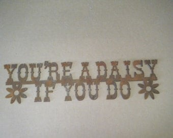FREE SHIPPING Rusted Rustic Metal You're a Daisy If You Do  Sign