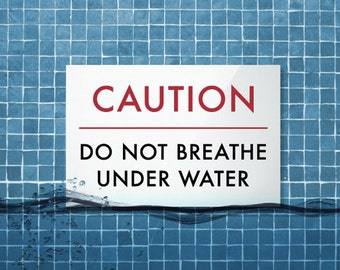 Joke Swimming Pool Sign. Funny Chinglish Signage. Outdoor Spa Decor. Caution Do not breathe under water