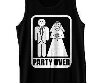Party Over Tank Top Funny Wedding Groom Bachelor Party Gag Gift Tank Tee Shirt Tshirt XS-2XL Great Gift Idea